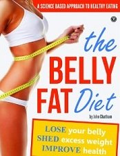 The Belly Fat Diet - How to Lose Belly Fat, Shed Excess Weight, Improve Health